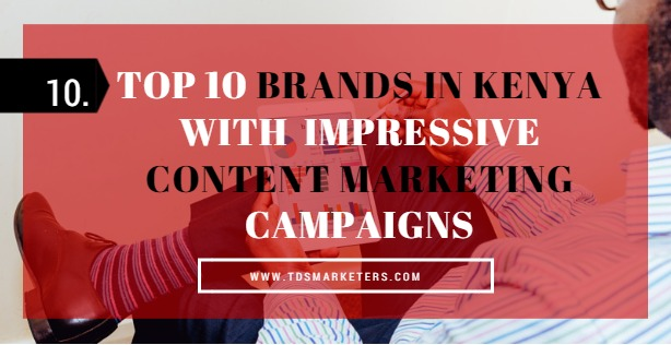 Top 10 Brands in Kenya with Impressive Content Marketing Campaigns